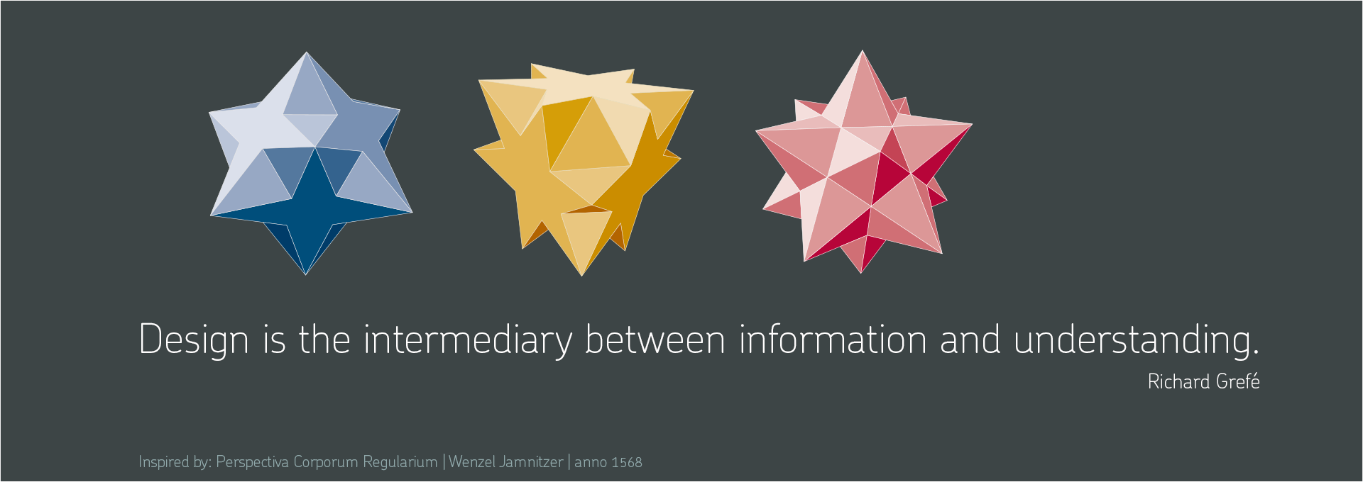 Design is the intermediary between information and understanding. Richard Grefé